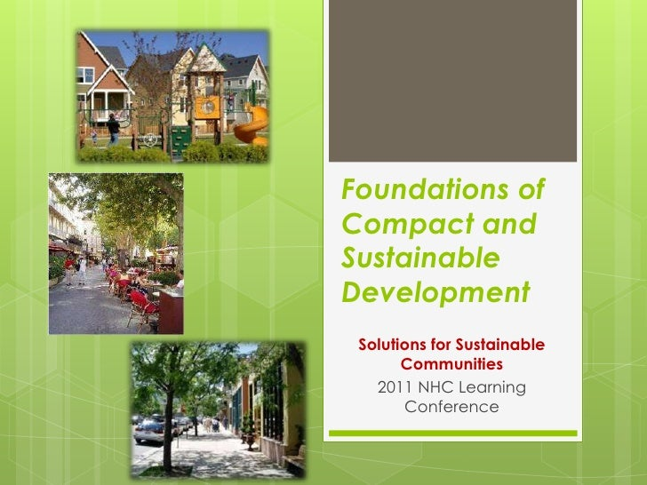 Foundations of Compact and Sustainable Development<br />Solutions for Sustainable Communities<br />2011 NHC Learning Confe...