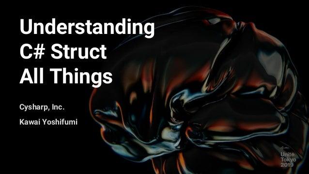 Understanding C# Struct All Things Cysharp, Inc. Kawai Yoshifumi