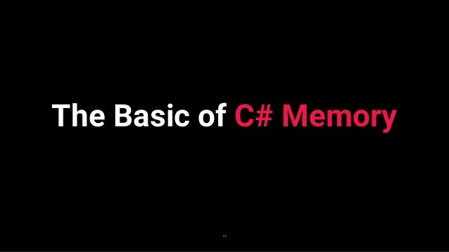 The Memory of C# 17 AppDomain(Managed) Thread Stack HeapThread Stack Unmanaged