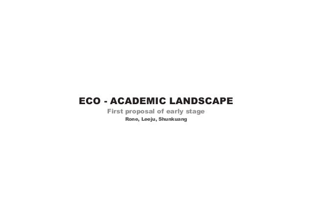 ECO - ACADEMIC LANDSCAPE First proposal of early stage Rone, Leeju, Shunkuang