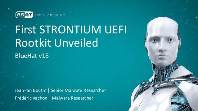 First STRONTIUM UEFI Rootkit Unveiled BlueHat v18 Jean-Ian Boutin   Senior Malware Researcher Frédéric Vachon   Malware Re...