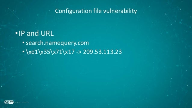 Configuration file vulnerability •IP and URL • search.namequery.com • xd1x35x71x17 -> 209.53.113.23