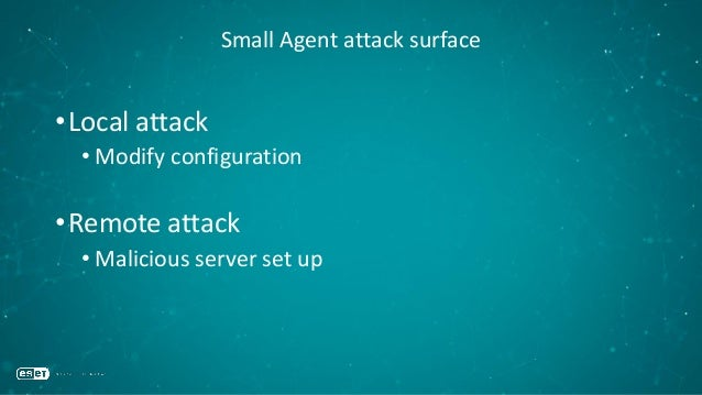 Small Agent attack surface •Local attack • Modify configuration •Remote attack • Malicious server set up