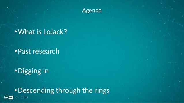Agenda •What is LoJack? •Past research •Digging in •Descending through the rings