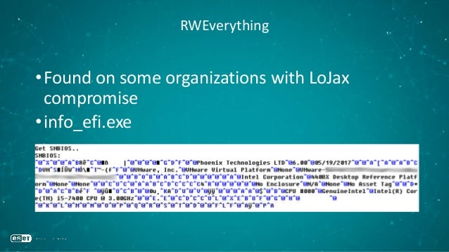 RWEverything •Found on some organizations with LoJax compromise •info_efi.exe