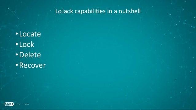 LoJack capabilities in a nutshell •Locate •Lock •Delete •Recover