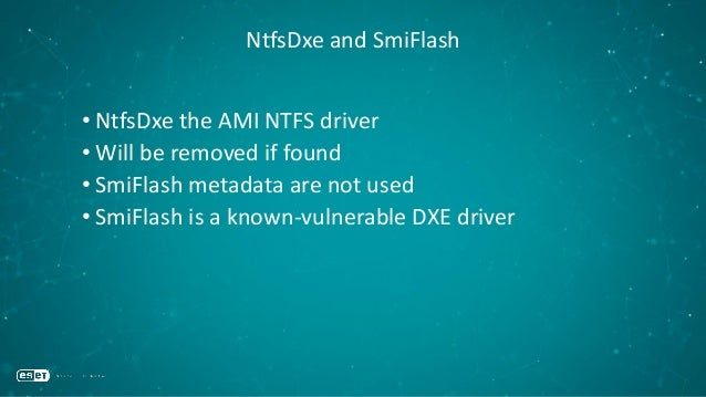 NtfsDxe and SmiFlash • NtfsDxe the AMI NTFS driver • Will be removed if found • SmiFlash metadata are not used • SmiFlash ...