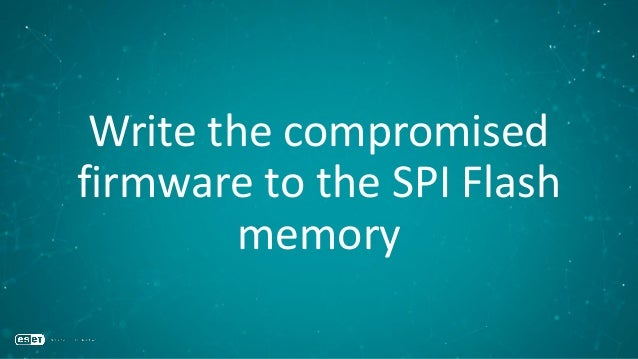 Write the compromised firmware to the SPI Flash memory
