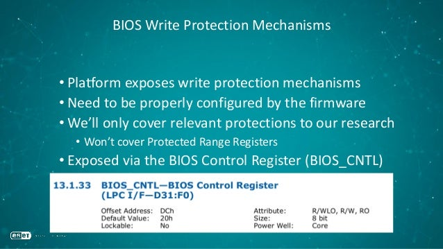 BIOS Write Protection Mechanisms • Platform exposes write protection mechanisms • Need to be properly configured by the fi...