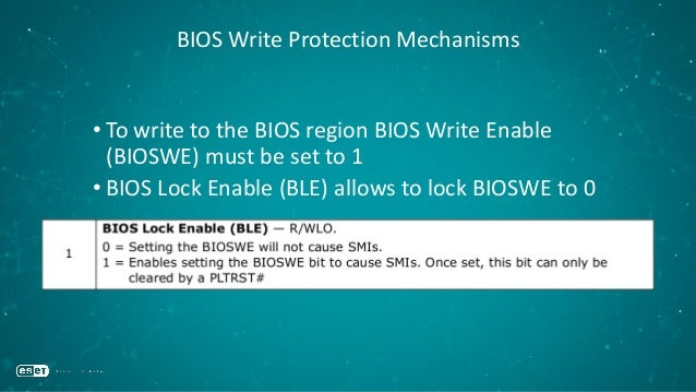 BIOS Write Protection Mechanisms • To write to the BIOS region BIOS Write Enable (BIOSWE) must be set to 1 • BIOS Lock Ena...