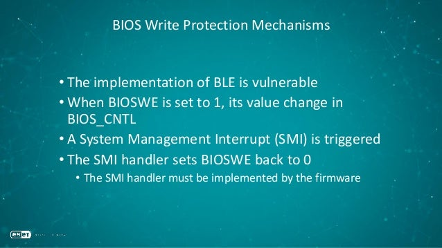BIOS Write Protection Mechanisms • The implementation of BLE is vulnerable • When BIOSWE is set to 1, its value change in ...