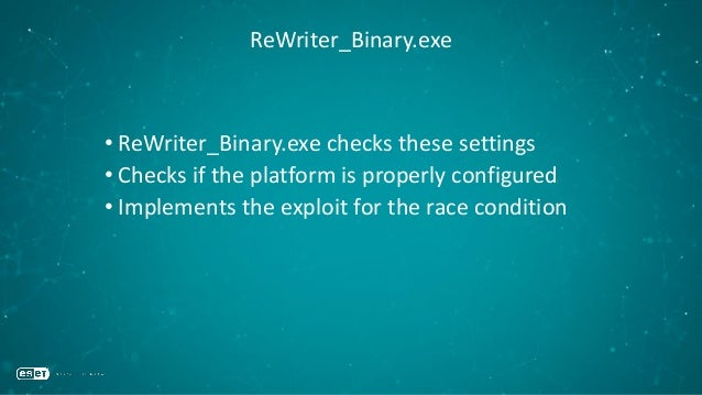ReWriter_Binary.exe • ReWriter_Binary.exe checks these settings • Checks if the platform is properly configured • Implemen...
