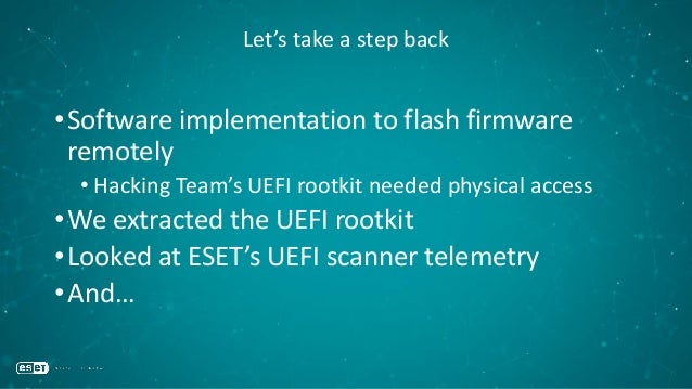 Let's take a step back •Software implementation to flash firmware remotely • Hacking Team's UEFI rootkit needed physical a...