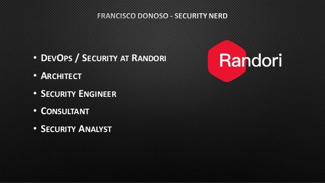 • DEVOPS / SECURITY AT RANDORI • ARCHITECT • SECURITY ENGINEER • CONSULTANT • SECURITY ANALYST