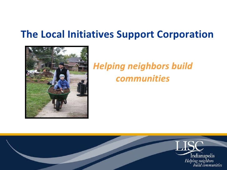 The Local Initiatives Support Corporation Helping neighbors build communities