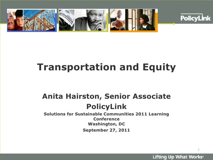 Transportation and Equity<br />Anita Hairston, Senior Associate<br />PolicyLink<br />Solutions for Sustainable Communities...