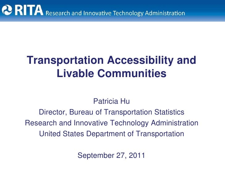 Transportation Accessibility and Livable Communities<br />Patricia Hu<br />Director, Bureau of Transportation Statistics<b...
