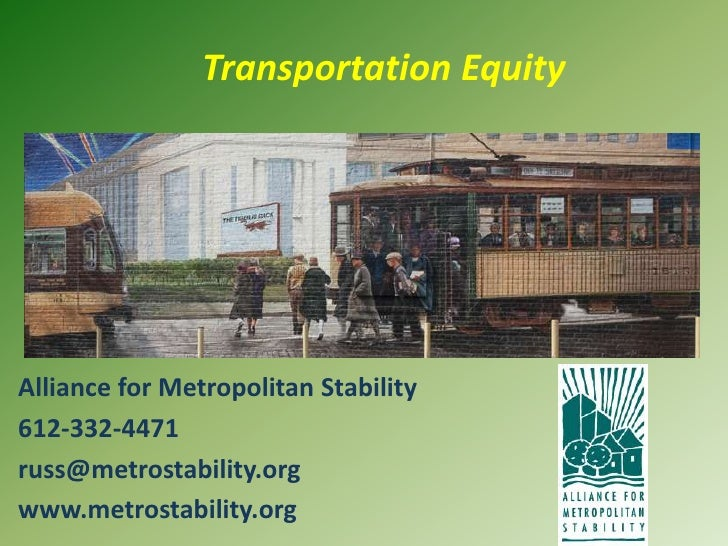 Transportation Equity<br />Alliance for Metropolitan Stability<br />612-332-4471<br />russ@metrostability.org<br />www.m...