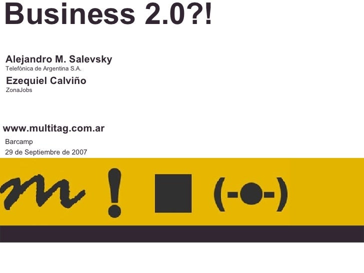 Business 2.0?! Barcamp 29 de Septiembre de 2007 Alejandro M. Salevsky Telefónica de Argentina S.A. Ezequiel Calviño ZonaJo...