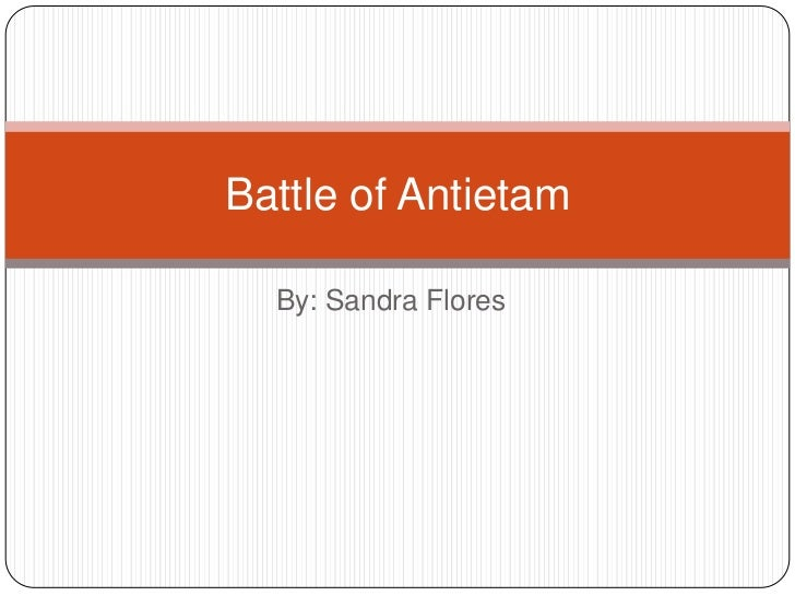 By: Sandra Flores<br />Battle of Antietam<br />