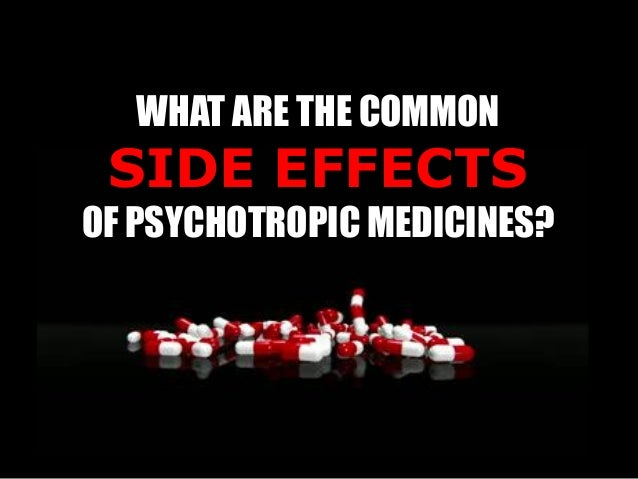the psychotropic effect Quick reference to psychotropic medications® to the best of our knowledge recommended doses and side effects listed below are accurate however, this is meant as a general reference only, and should not serve as a guideline for prescribing.