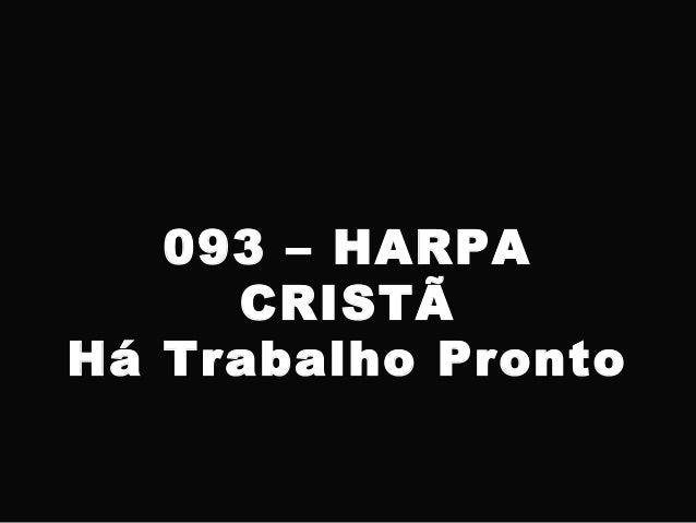 093 – HARPA CRISTÃ Há Trabalho Pronto