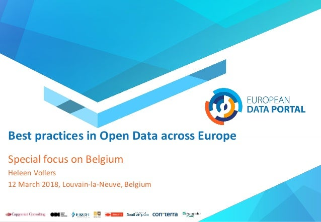 Best practices in Open Data across Europe Special focus on Belgium Heleen Vollers 12 March 2018, Louvain-la-Neuve, Belgium
