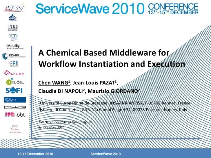 ServiceWave 2010<br />A Chemical Based Middleware for Workflow Instantiation and Execution<br />Chen WANG1, Jean-Louis PAZ...