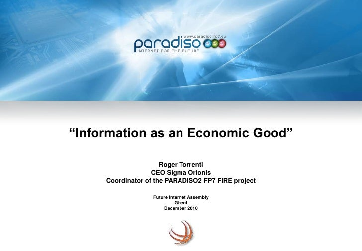 """Information as an Economic Good""Roger TorrentiCEO Sigma OrionisCoordinator of the PARADISO2 FP7 FIRE projectFuture Intern..."