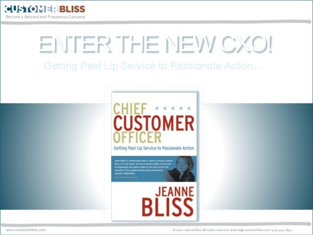 Become  a  Beloved  and  Prosperous  Company   www.customerbliss.com   ©  2012.  Jeanne  Bliss  All...