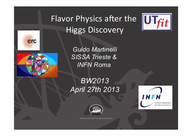 Flavor Physics a.er the  Higgs Discovery   Guido MartinelliSISSA Trieste &INFN RomaBW2013April 27th 2013