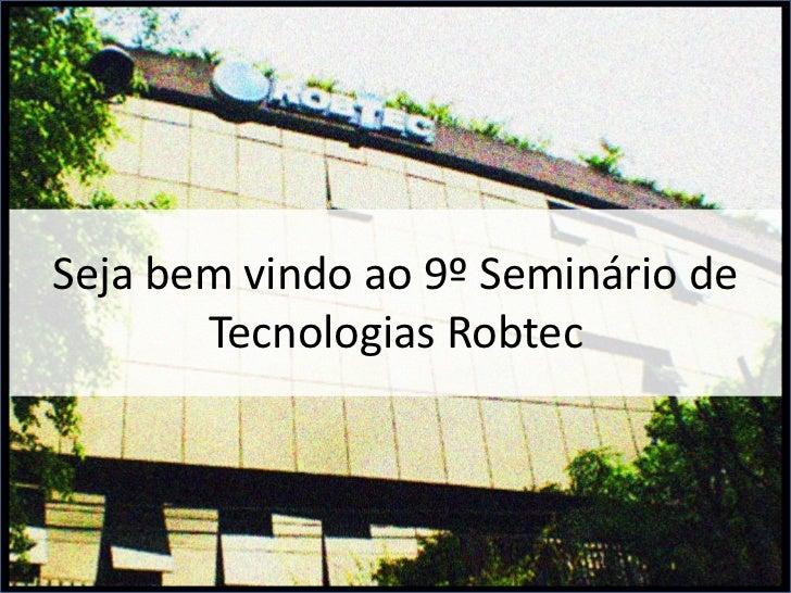 Seja bem vindo ao 9º Seminário de       Tecnologias Robtec