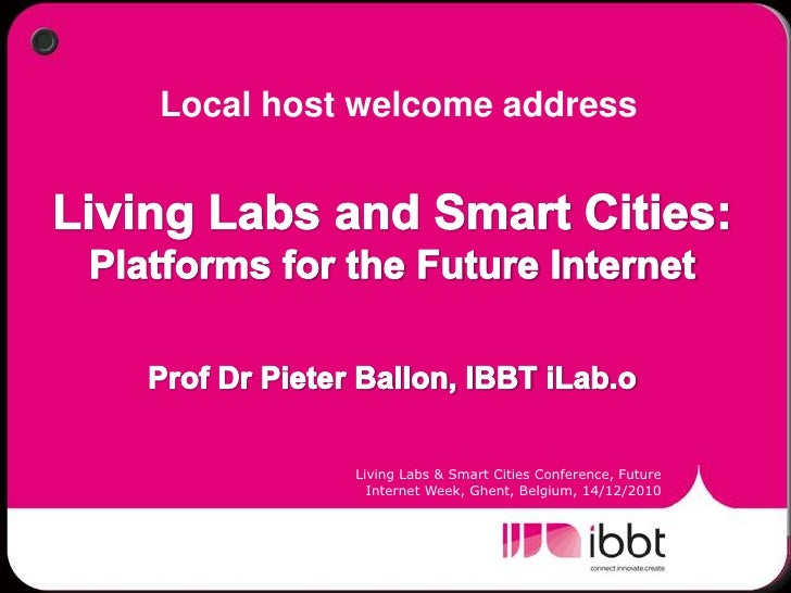 Prof. Dr. Pieter Ballon - Living Labs and Smart Cities: Platforms for the Future Internet