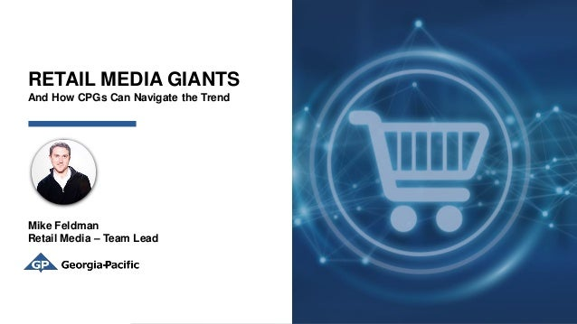RETAIL MEDIA GIANTS And How CPGs Can Navigate the Trend Mike Feldman Retail Media – Team Lead