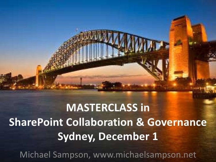 MASTERCLASS in SharePoint Collaboration & GovernanceSydney, December 1<br />Michael Sampson, www.michaelsampson.net<br />