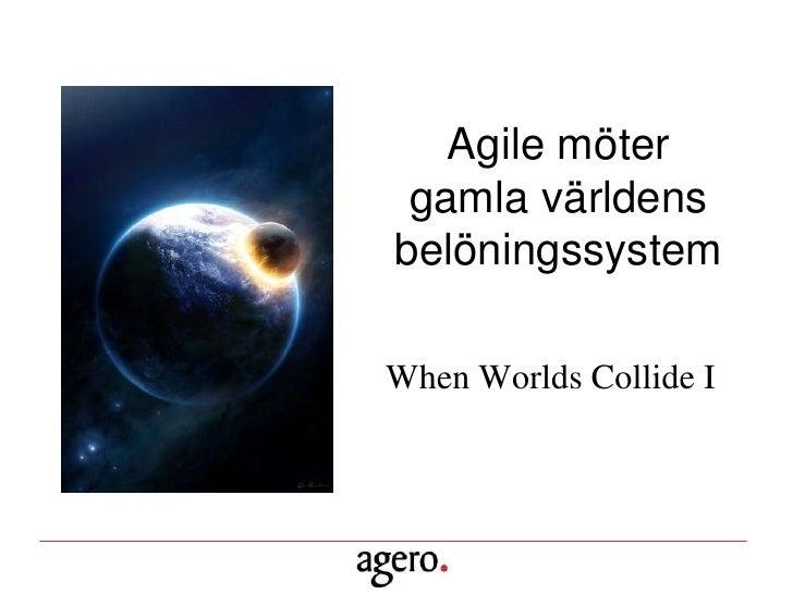 Agile möter  gamla världens belöningssystem  When Worlds Collide I