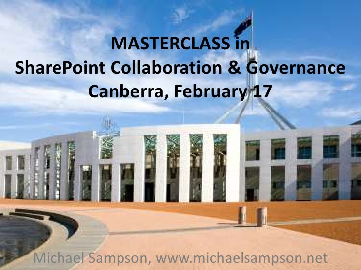 MASTERCLASS in SharePoint Collaboration & GovernanceCanberra, February 17<br />Michael Sampson, www.michaelsampson.net<br />