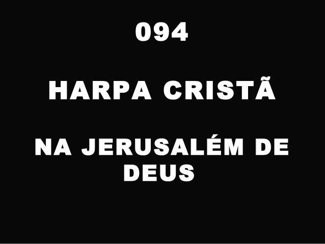 094 HARPA CRISTÃ NA JERUSALÉM DE DEUS