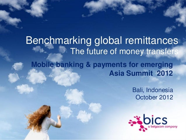 Benchmarking global remittances           The future of money transfers Mobile banking & payments for emerging            ...