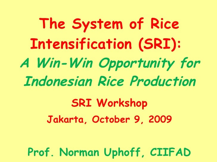 The System of Rice Intensification (SRI):  A Win-Win Opportunity for Indonesian Rice Production SRI Workshop Jakarta, Octo...