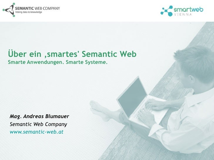 Über ein 'smartes Semantic WebSmarte Anwendungen. Smarte Systeme.Mag. Andreas BlumauerSemantic Web Companywww.semantic-web...