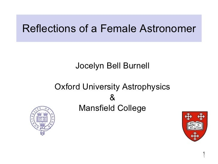 Reflections of a Female Astronomer <ul><li>Jocelyn Bell Burnell </li></ul><ul><li>Oxford University Astrophysics </li></ul...