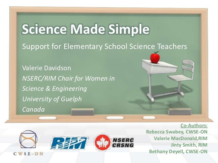 Science Made SimpleSupport for Elementary School Science TeachersValerie DavidsonNSERC/RIM Chair for Women inScience & Eng...