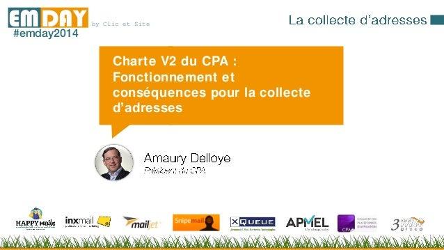 by Clic et SiteEMDAY#emday2014 Charte V2 du CPA : Fonctionnement et conséquences pour la collecte d'adresses
