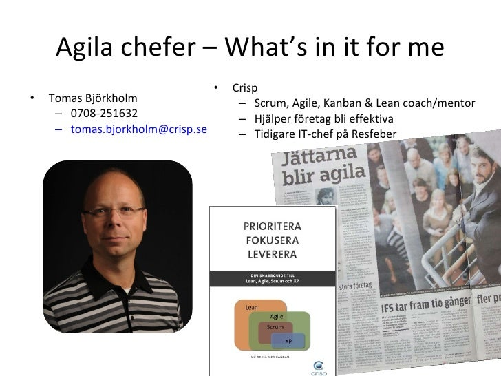 Agila chefer – What's in it for me <ul><li>Tomas Björkholm </li></ul><ul><ul><li>0708-251632 </li></ul></ul><ul><ul><li>[e...