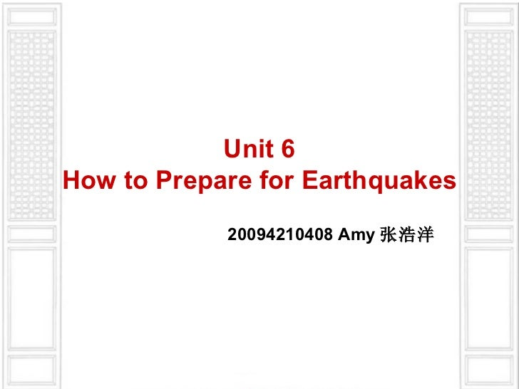 Unit 6How to Prepare for Earthquakes            20094210408 Amy 张浩洋