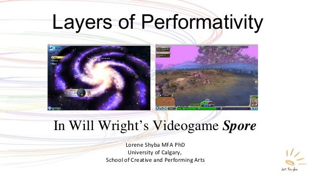 Layers of Performativity Lorene Shyba MFA PhD University of Calgary, School of Creative and Performing Arts In Will Wright...