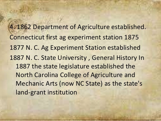 4. 1862 Department of Agriculture established. Connecticut first ag experiment station 1875 1877 N. C. Ag Experiment Stati...