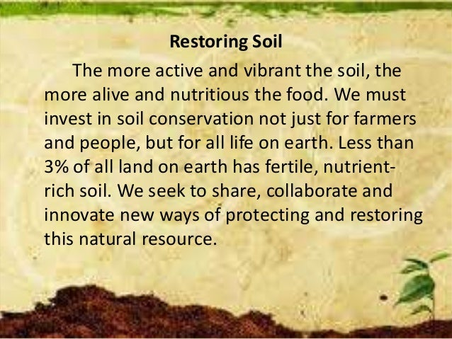 Restoring Soil The more active and vibrant the soil, the more alive and nutritious the food. We must invest in soil conser...