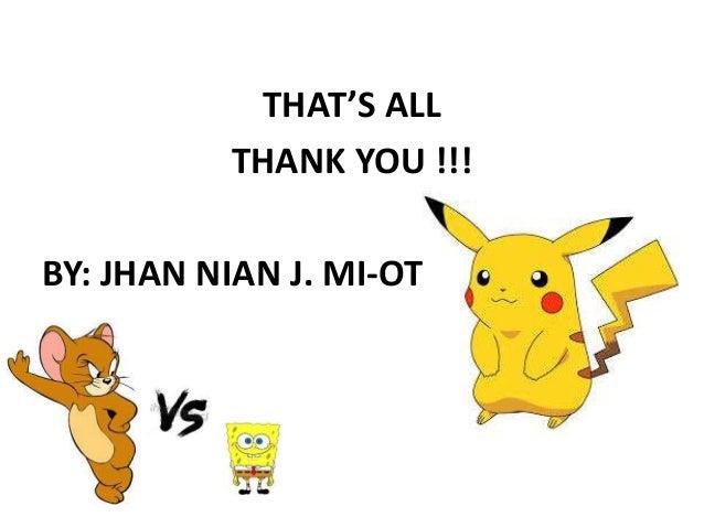 THAT'S ALL THANK YOU !!! BY: JHAN NIAN J. MI-OT